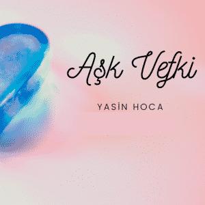 Ask Vefki 300x300 - Adım Adım Aşk Büyüsü