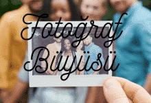 Photo of Fotoğraf Büyüsü